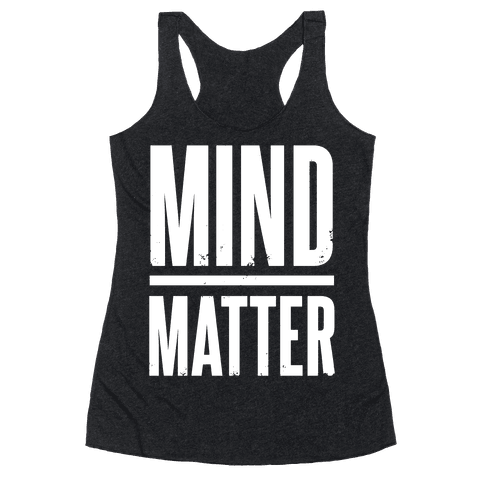 Mind Over Matter Racerback Tank Top