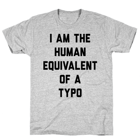 I Am The Human Equivalent Of A Typo Mens T-Shirt