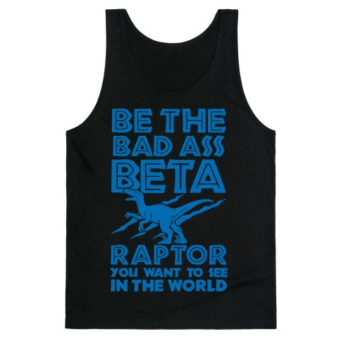 Be the Beta Raptor You Want to See in the World Tank Top