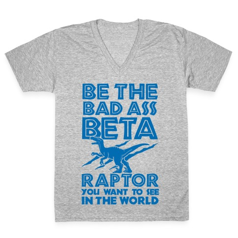Be the Beta Raptor You Want to See in the World V-Neck Tee Shirt