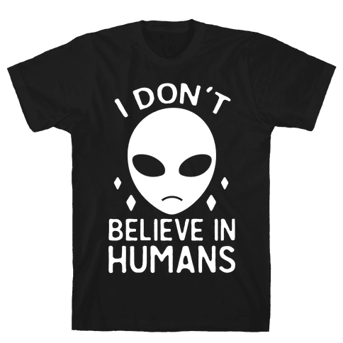 I Don't Believe In Humans Mens T-Shirt