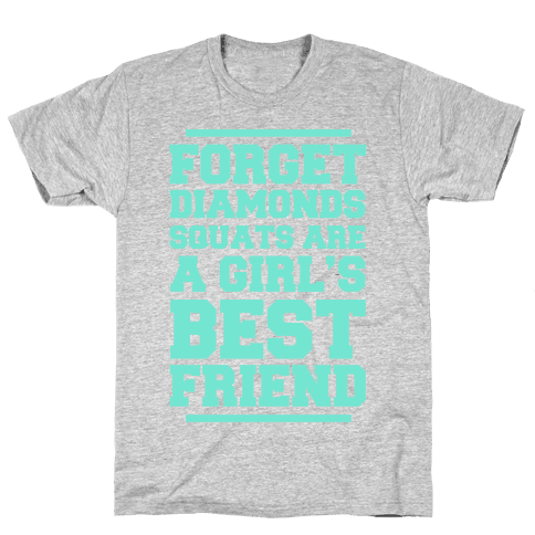 Forget Diamonds Squats Are A Girl's Best Friend Mens/Unisex T-Shirt