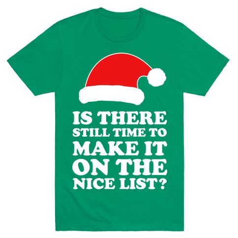 Too Late for the Nice List? Mens T-Shirt