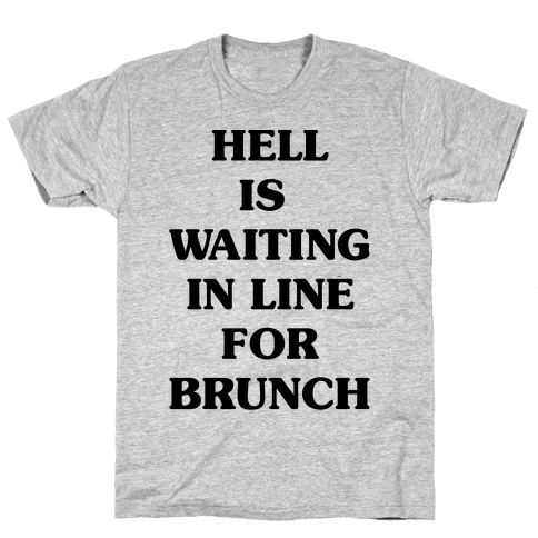 Hell Is Waiting In Line For Brunch Mens T-Shirt