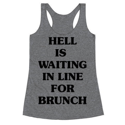 Hell Is Waiting In Line For Brunch Racerback Tank Top