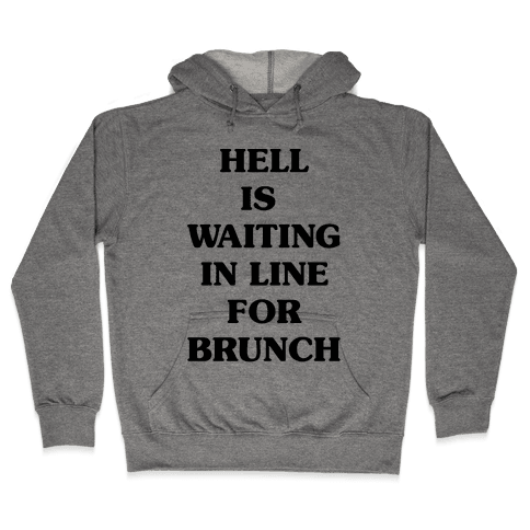 Hell Is Waiting In Line For Brunch Hooded Sweatshirt