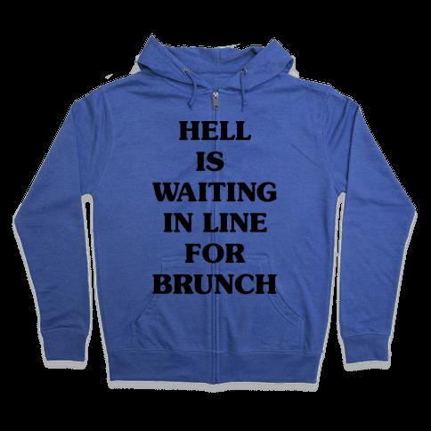 Hell Is Waiting In Line For Brunch Zip Hoodie