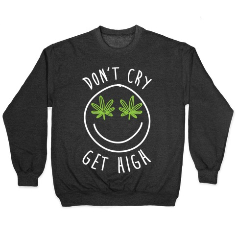 Don't Cry Get High Pullover