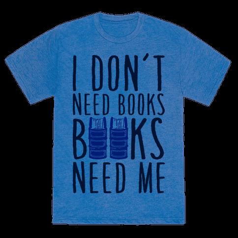 I Don't Need Books, Books Need Me