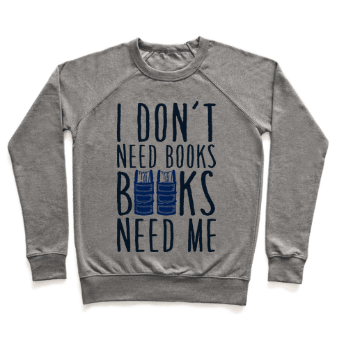 I Don't Need Books, Books Need Me Pullover