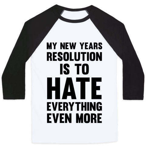 My New Years Resolution Is To Hate Everything Even More Baseball Tee