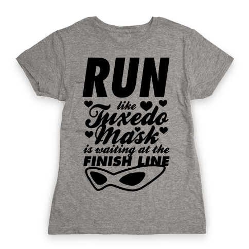 Run Like Tuxedo Mask Is Waiting At The Finish Line Womens T-Shirt