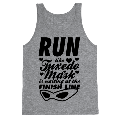 Run Like Tuxedo Mask Is Waiting At The Finish Line Tank Top