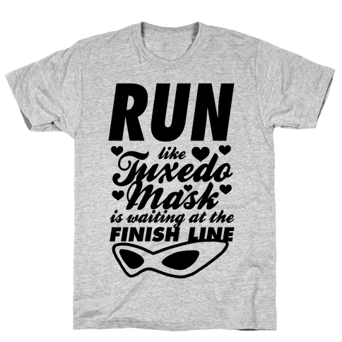 Run Like Tuxedo Mask Is Waiting At The Finish Line Mens T-Shirt