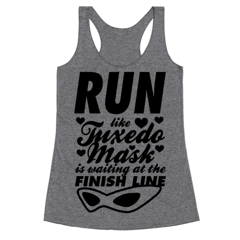 Run Like Tuxedo Mask Is Waiting At The Finish Line Racerback Tank Top