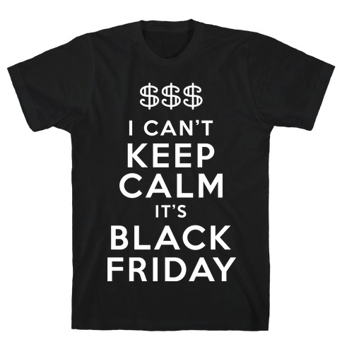 I Can't Keep Calm It's Black Friday T-Shirt