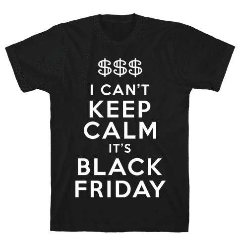 I Can't Keep Calm It's Black Friday Mens T-Shirt