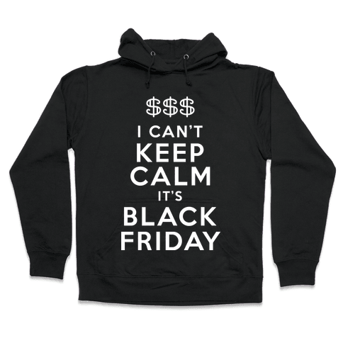 I Can't Keep Calm It's Black Friday Hooded Sweatshirt