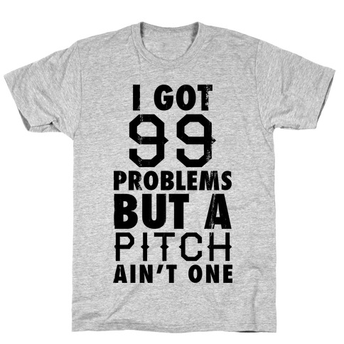 I Got 99 Problems But A Pitch Ain't One (Baseball Tee) T-Shirt