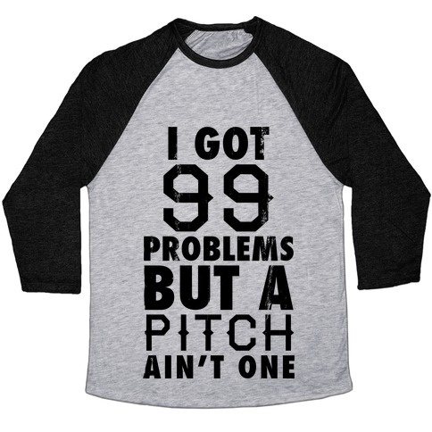I Got 99 Problems But A Pitch Ain't One (Baseball Tee) Baseball Tee