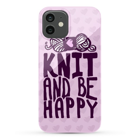 Knit And Be Happy Phone Case