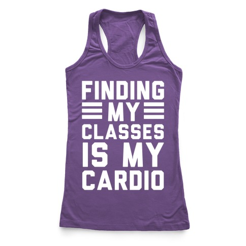 Finding My Classes Is My Cardio Racerback Tank Top