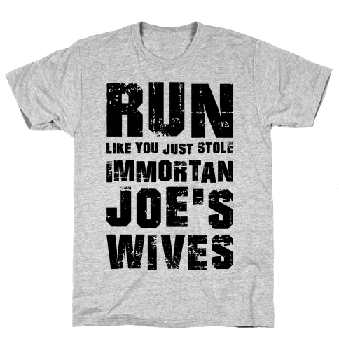 Run Like You Just Stole Immortan Joe's Wives Mens T-Shirt