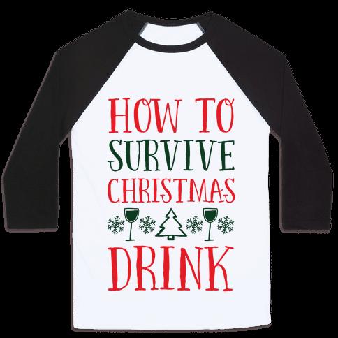 How To Survive Christmas Drink Baseball Tee