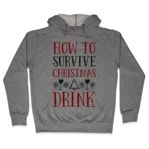 How To Survive Christmas Drink Hooded Sweatshirt