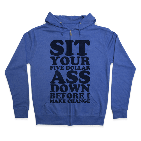 Five Dollar Ass (athletic tee) Zip Hoodie