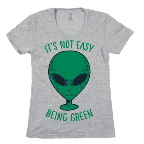 It's Not Easy Being Green (Alien) Womens T-Shirt
