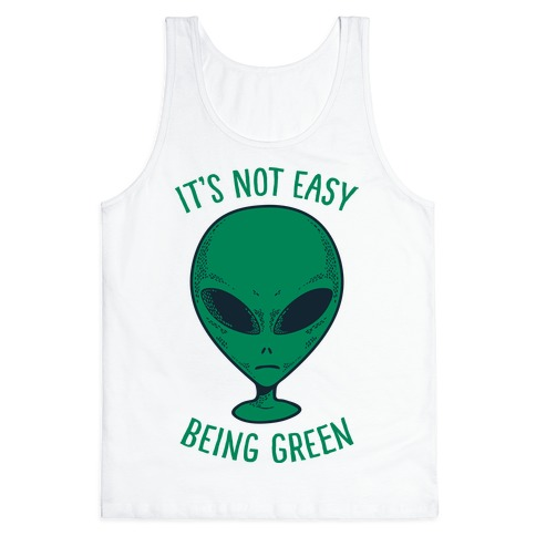 It's Not Easy Being Green (Alien) Tank Top