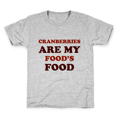 Cranberries Are My Food's Food Kids T-Shirt