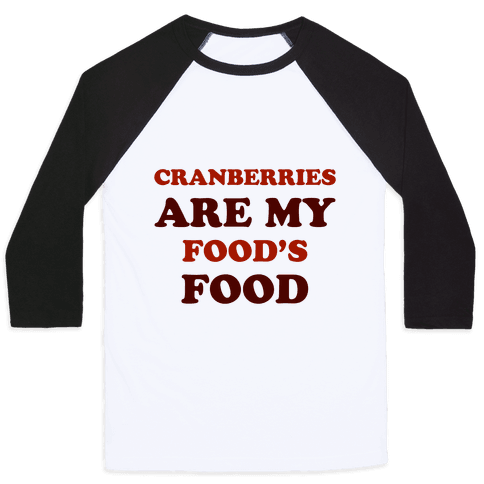Cranberries Are My Food's Food Baseball Tee