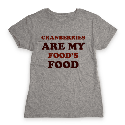 Cranberries Are My Food's Food Womens T-Shirt