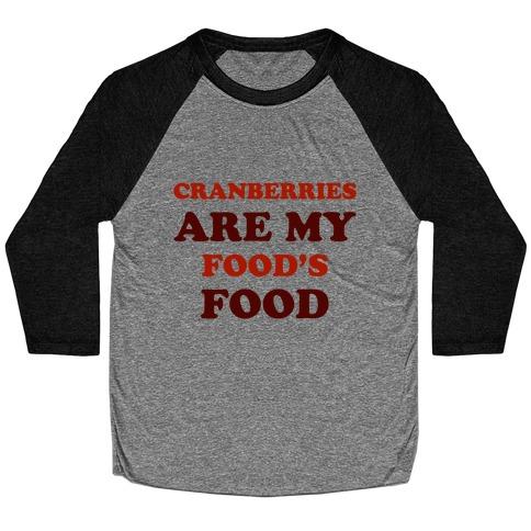 Cranberries Are My Food's Food Baseball Tee