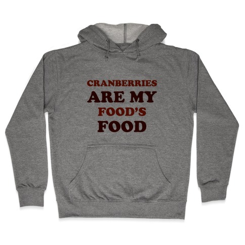 Cranberries Are My Food's Food Hooded Sweatshirt