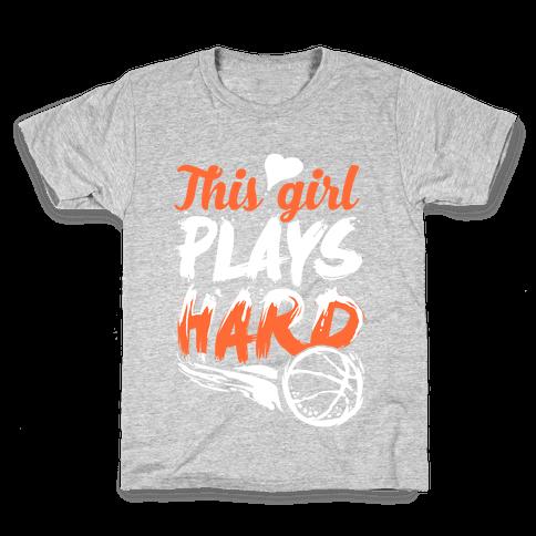 This Girl Plays Hard (Basketball) Kids T-Shirt