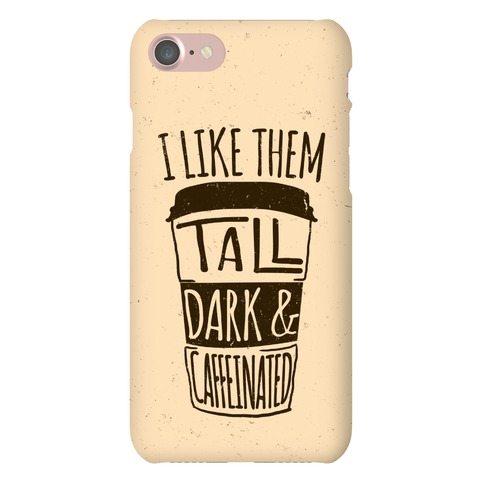 I Like Them Tall Dark And Caffeinated Phone Case
