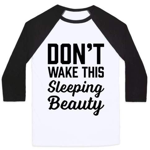 Don't Wake This Sleeping Beauty Baseball Tee