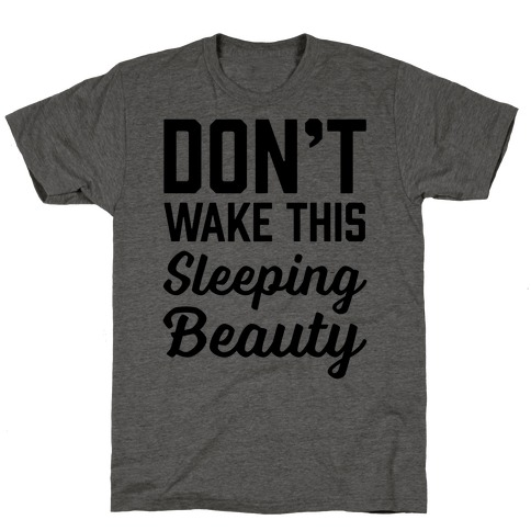 Don't Wake This Sleeping Beauty T-Shirt