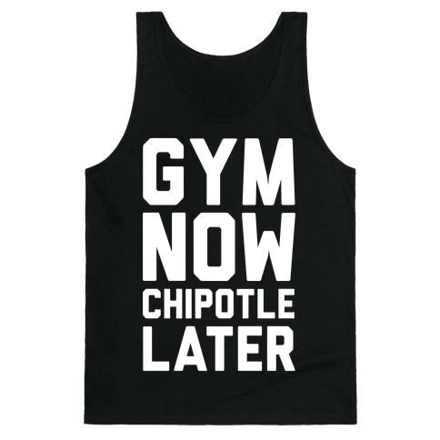 Gym Now Chipotle Later Tank Top
