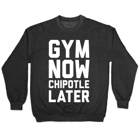 Gym Now Chipotle Later Pullover