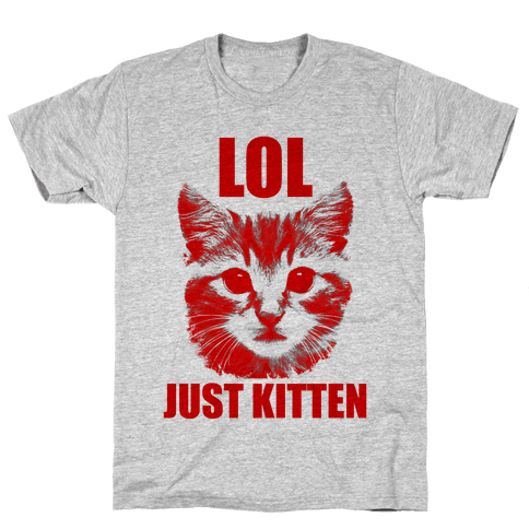 LOL Just Kitten Mens T-Shirt