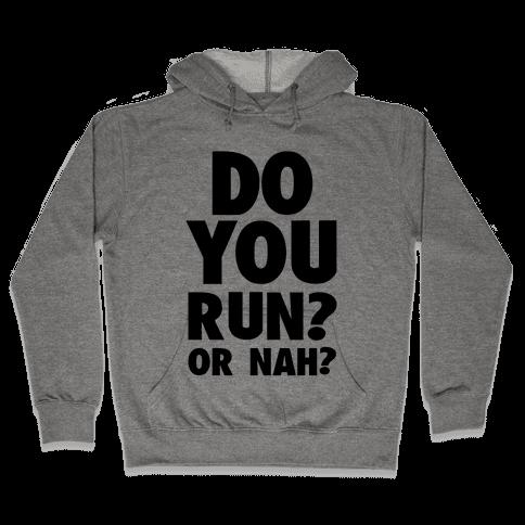 Do You Run? Or Nah? Hooded Sweatshirt