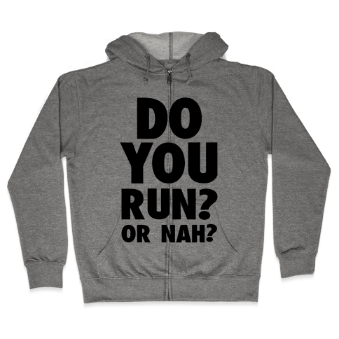 Do You Run? Or Nah? Zip Hoodie