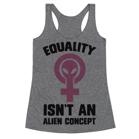 Equality Isn't An Alien Concept Racerback Tank Top