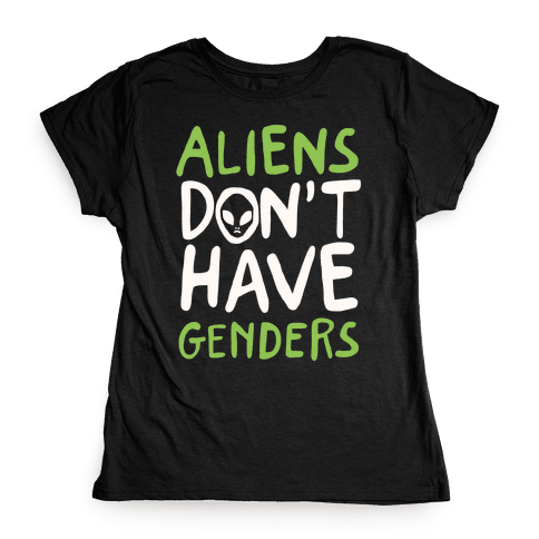 Aliens Don't Have Genders Womens T-Shirt