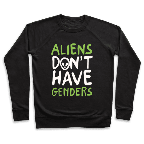 Aliens Don't Have Genders Pullover