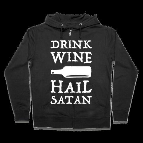 Drink Wine Hail Satan Zip Hoodie